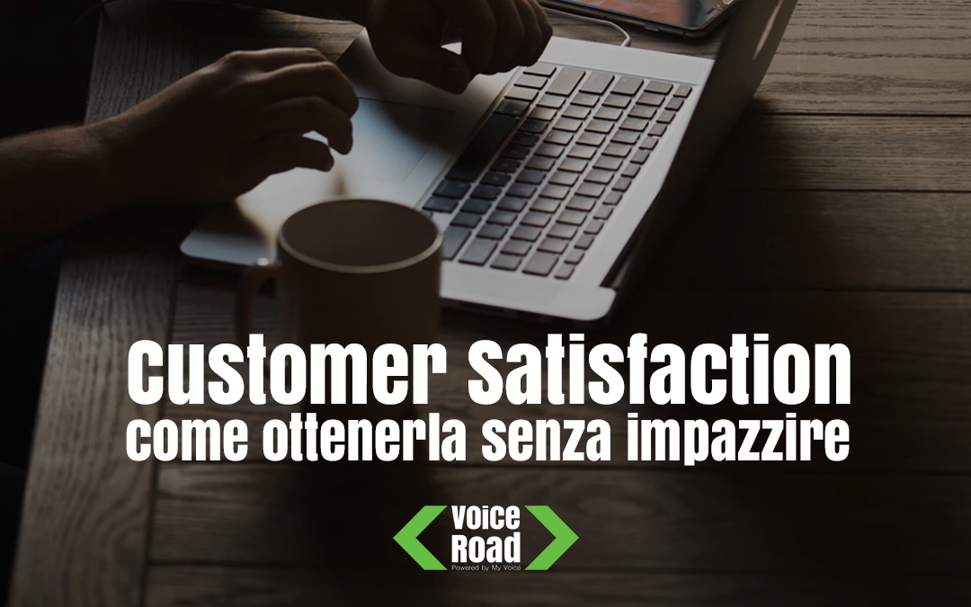 Customer Satisfaction: come ottenerla senza impazzire